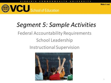 Segment 5: Sample Activities Federal Accountability Requirements School Leadership Instructional Supervision 1.