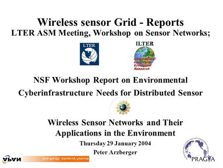 <strong>Wireless</strong> <strong>sensor</strong> Grid - Reports LTER ASM Meeting, Workshop on <strong>Sensor</strong> <strong>Networks</strong>; NSF Workshop Report on Environmental Cyberinfrastructure Needs for Distributed.