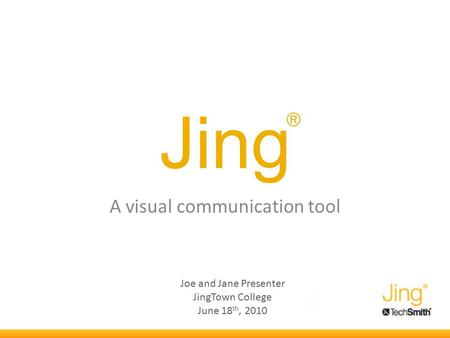 Jing A visual communication tool Joe and Jane Presenter JingTown College June 18 th, 2010 ®