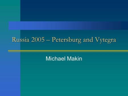 Russia 2005 – Petersburg and Vytegra Michael Makin.