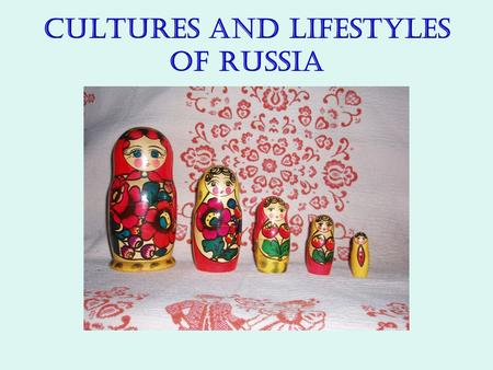Cultures and Lifestyles of Russia. 1-Why does Russia have so many ethnic groups? As the Russian Empire expanded, different people came under its control.