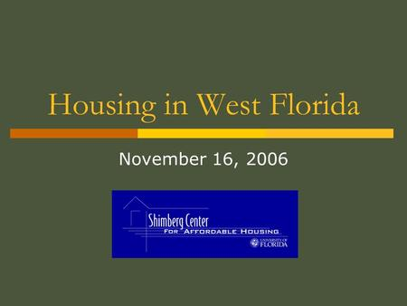 Housing in West Florida November 16, 2006. In this part of today's presentation, we will:  Briefly examine the impact of the base realignment on housing.