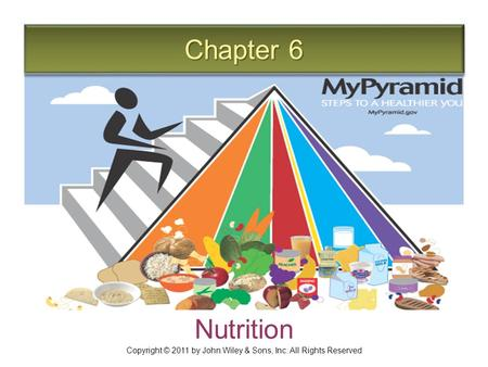 Chapter 6 Nutrition Copyright © 2011 by John Wiley & Sons, Inc. All Rights Reserved.