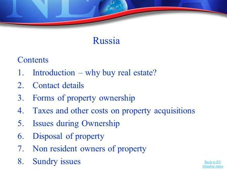 Back to EU Member states Russia Contents 1.Introduction – why buy real estate? 2.Contact details 3.Forms of property ownership 4.Taxes and other costs.