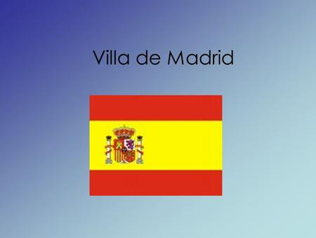 Villa de Madrid. Location, Location, Location Central part of Spain High altitude.