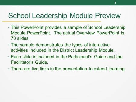 School Leadership Module Preview This PowerPoint provides a sample of School Leadership Module PowerPoint. The actual Overview PowerPoint is 73 slides.