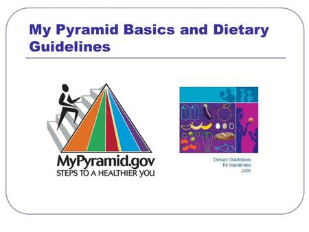 My Pyramid Basics and Dietary Guidelines. Food Intake Patterns Calorie Level 1,0001,2001,4001,6001,8002,0002,2002,4002,6002,8003,0003,200 Fruits 1 cup.