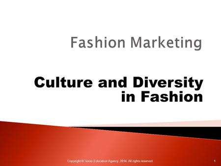 Culture and Diversity in Fashion Copyright © Texas Education Agency, 2014. All rights reserved. 1.