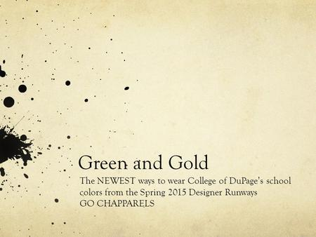 Green and Gold The NEWEST ways to wear College of DuPage's school colors from the Spring 2015 Designer Runways GO CHAPPARELS.