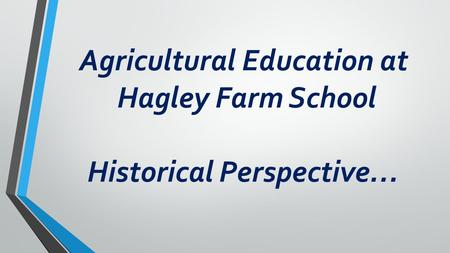Agricultural Education at Hagley Farm School Historical Perspective…