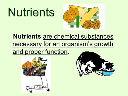 Nutrients Nutrients are chemical substances necessary for an organism's growth and proper function.