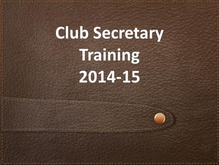 "Club Secretary Training 2014-15. Agenda o Review responsibilities o Identify benefits MyLCI"" provides secretaries o Review role specific MyLCI"" features."