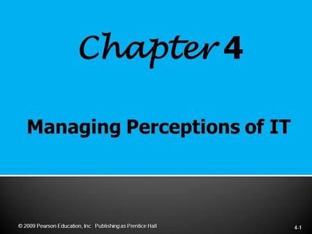 Chapter 4 4-1 © 2009 Pearson Education, Inc. Publishing as Prentice Hall.