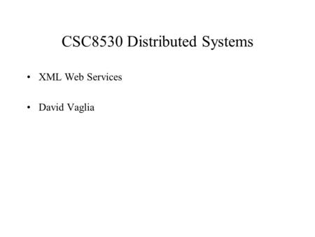 CSC8530 Distributed Systems XML Web Services David Vaglia.