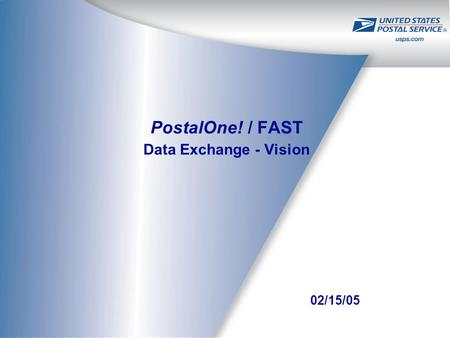 PostalOne! / FAST Data Exchange - Vision 02/15/05.