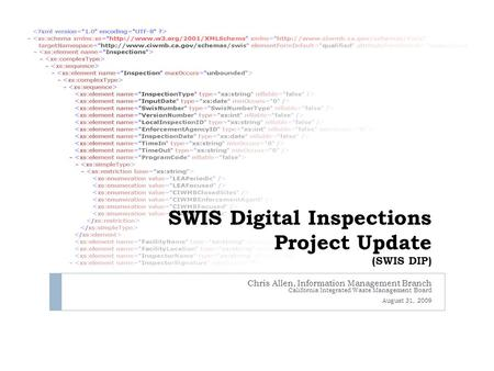 SWIS Digital Inspections Project Update (SWIS DIP) Chris Allen, Information Management Branch California Integrated Waste Management Board August 31, 2009.