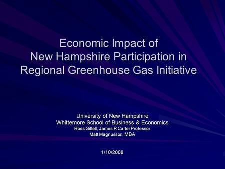 Economic Impact of New Hampshire Participation in Regional Greenhouse Gas Initiative University of New Hampshire Whittemore School of Business & Economics.