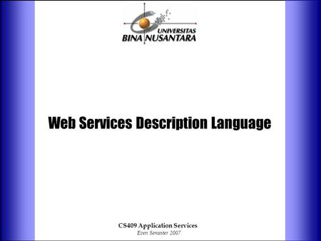 Web Services Description Language CS409 Application Services Even Semester 2007.