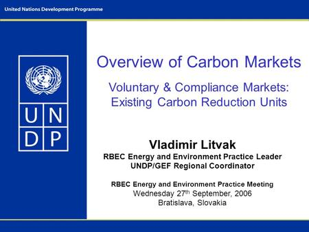 Overview of Carbon Markets Voluntary & Compliance Markets: Existing Carbon Reduction Units Vladimir Litvak RBEC Energy and Environment Practice Leader.