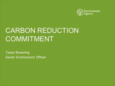 CARBON REDUCTION COMMITMENT Tessa Bowering Senior Environment Officer.