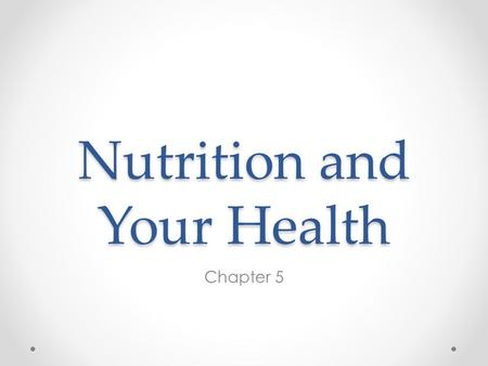 Nutrition and Your Health Chapter 5. Nutrition During the Teen Years ________: the process by which the body takes in and uses food.