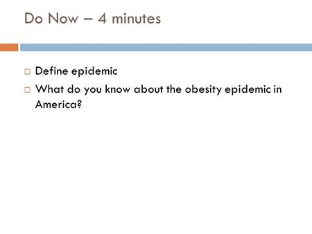 Do Now – 4 minutes  Define epidemic  What do you know about the obesity epidemic in America?