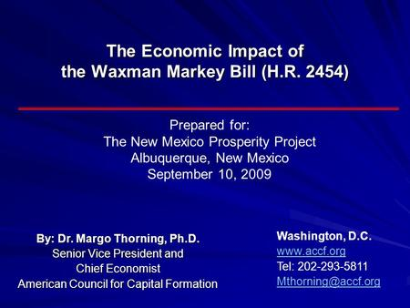 The Economic Impact of the Waxman Markey Bill (H.R. 2454) By: Dr. Margo Thorning, Ph.D. Senior Vice President and Chief Economist American Council for.