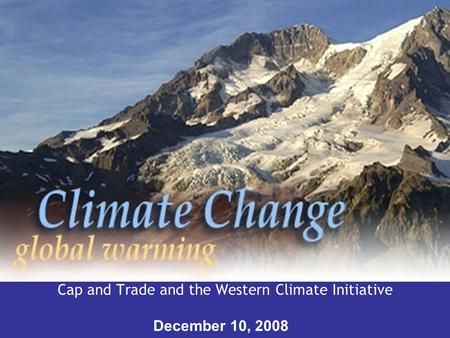 Cap and Trade and the Western Climate Initiative December 10, 2008 www.ecy.wa.gov.