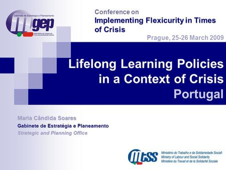 Lifelong Learning Policies in a Context of Crisis Portugal Maria Cândida Soares Gabinete de Estratégia e Planeamento Strategic and Planning Office Conference.