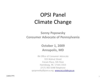 OPSI Panel Climate Change Sonny Popowsky Consumer Advocate of Pennsylvania October 1, 2009 Annapolis, MD PA Office of Consumer Advocate 555 Walnut Street.