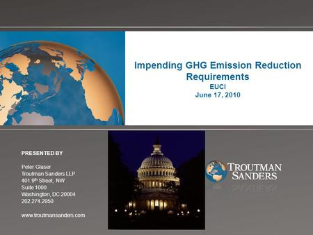 Change picture on Slide Master Impending GHG Emission Reduction Requirements EUCI June 17, 2010 PRESENTED BY Peter Glaser Troutman Sanders LLP 401 9 th.