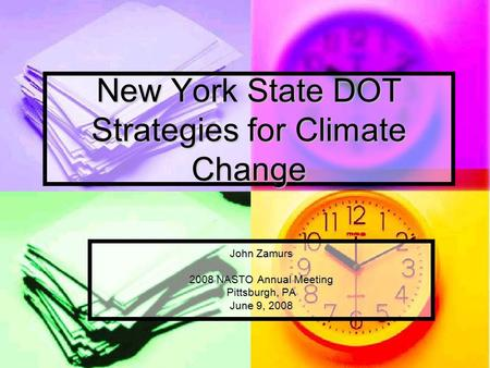 New York State DOT Strategies for Climate Change John Zamurs 2008 NASTO Annual Meeting Pittsburgh, PA June 9, 2008.