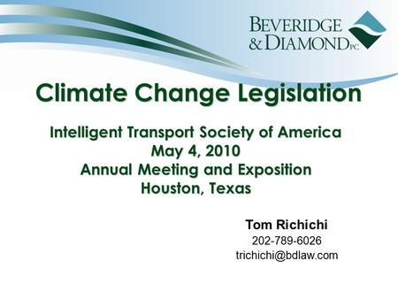 Climate Change Legislation Intelligent Transport Society of America May 4, 2010 Annual Meeting and Exposition Houston, Texas Climate Change Legislation.