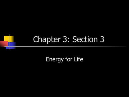 Chapter 3: Section 3 Energy for Life. Trapping and Using Energy Where does energy for life come from? The food we eat All of the activities of an organism.