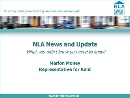 Www.landlords.org.uk To protect and promote the private residential landlord NLA News and Update NLA News and Update What you didn't know you need to know!