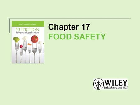 Chapter 17 FOOD SAFETY. Food Safety Talk Foodborne illness: Any illness that is related to the consumption of food or contaminants or toxins in food Pathogens:
