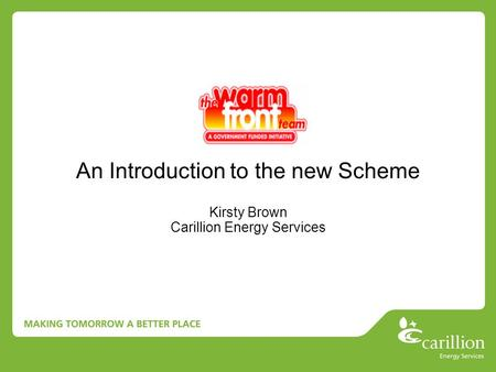 An Introduction to the new Scheme Kirsty Brown Carillion Energy Services.
