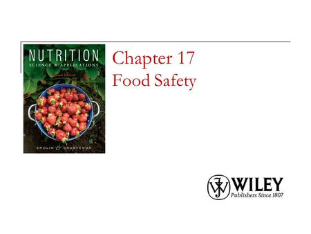 Chapter 17 Food Safety. Copyright 2010, John Wiley & Sons, Inc. Food Safety Talk Foodborne illness: any illness that is related to the consumption of.