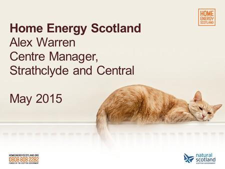 Home Energy Scotland Alex Warren Centre Manager, Strathclyde and Central May 2015.