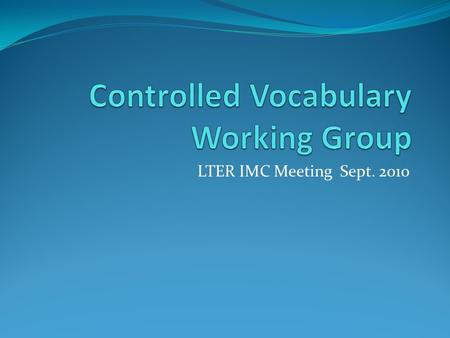 LTER IMC Meeting Sept. 2010. Past Activities Created list of about ~650 terms based on widely-used LTER EML Keywords Autocomplete search aid added to.