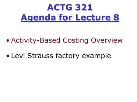 ACTG 321 Agenda for Lecture 8