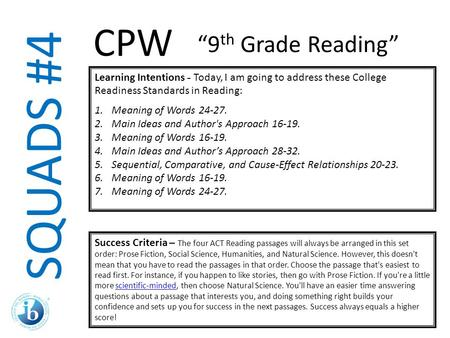 SQUADS #4 Learning Intentions - Today, I am going to address these College Readiness Standards in Reading: 1.Meaning of Words 24-27. 2.Main Ideas and Author's.