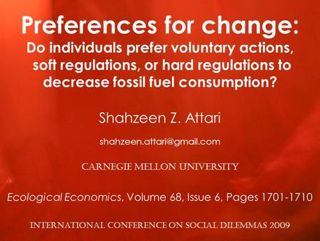 1 Preferences for change: Do individuals prefer voluntary actions, soft regulations, or hard regulations to decrease fossil fuel consumption? Shahzeen.