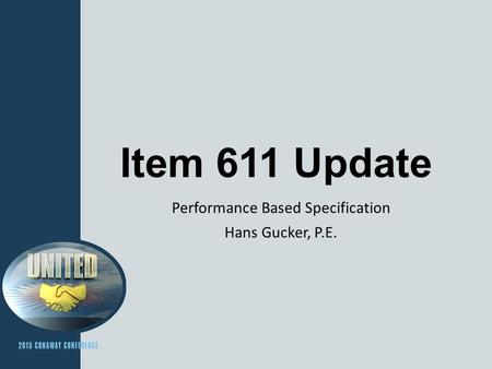 Item 611 Update Performance Based Specification Hans Gucker, P.E.