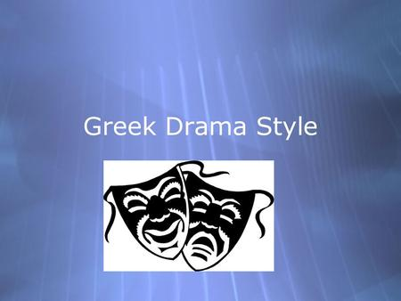 Greek Drama Style. Ancient Greek playwrights in Athens wrote plays for the Great Dionysia Festival that was held every spring. It was a civic duty to.
