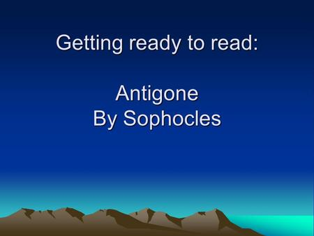 Getting ready to read: Antigone By Sophocles. Eteocles, son (and half brother) of Oedipus, nephew to Creon, was given the throne of Thebes after the exile.
