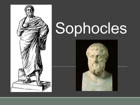 Sophocles. Sophocles (495 BC - 406 BC) was the second of three great ancient Greek tragedians. He was preceded by Aeschylus, and was followed by or contemporary.