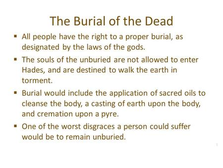 The Burial of the Dead AAll people have the right to a proper burial, as designated by the laws of the gods. TThe souls of the unburied are not allowed.