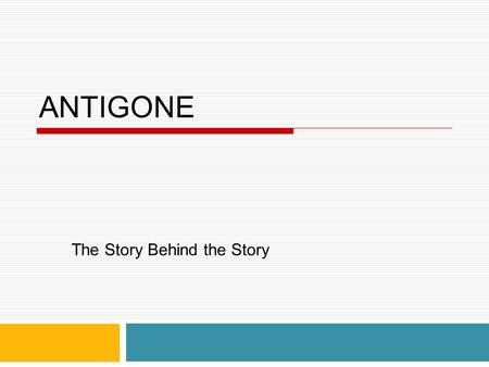 ANTIGONE The Story Behind the Story. Nafis Kamal Reg. No: 13116003 Department of English University of Asia Pacific.