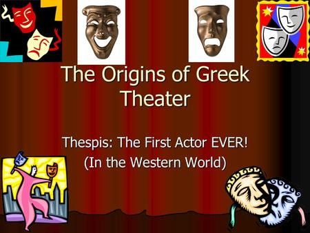The Origins of Greek Theater Thespis: The First Actor EVER! (In the Western World)